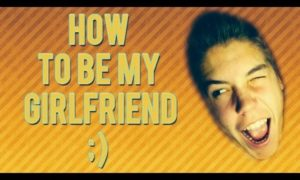 HOW TO BE MY GIRLFRIEND ;)